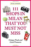 111 Shops in Milan That You Must Not Miss (111 Series)