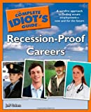 Recession-Proof Careers - The Complete Idiot's Guide, Jeff Cohen, 159257971X