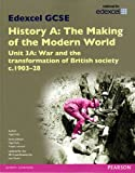 Edexcel GCSE History A the Making of the Modern World: Unit 3A War and the Transformation of British Society C1903-28 SB 2013 (Edexcel GCSE MW History 2013)