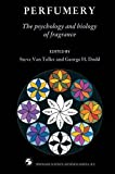 Perfumery : The Psychology and Biology of Fragrance, Steve Van Toller, 0412407205