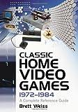 Classic Home Video Games, 1972-1984, Brett Weiss, 0786432268