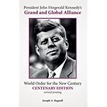 President John Fitzgerald Kennedy's Grand and Global Alliance: World Order for the New Century
