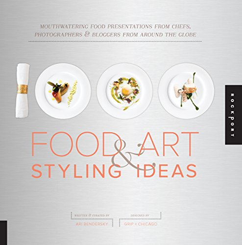 1,000 Food Art and Styling Ideas: Mouthwatering Food Presentations from Chefs, Photographers, and Bloggers from Around t