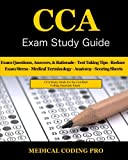 The CCA Exam Study Guide - 2018 Edition includes a 100 question mock exam with answers and rationale, Medical Terminology, Common Anatomy, Tips to passing the exam, Secrets To Reducing Exam Stress, and Scoring Sheets. It is designed for students prep...