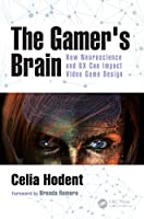 The Gamer's Brain: How Neuroscience and UX Can Impact Video Game Design Front Cover