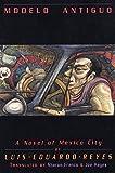 Modelo Antiguo: A Novel of Mexico City