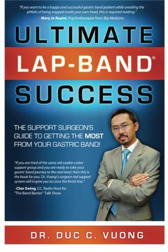 Ultimate Lap Band Success: The Support Surgeon's Guide to Getting the Most from Your Gastric Band (Volume 1)