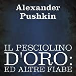 Il Pesciolino D'oro [The Goldfish]: Ed Altre Fiabe [And Other Tales] | Alexander Puskin