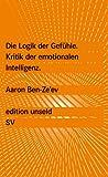 Die Logik der Gefühle: Kritik der emotionalen Intelligenz (edition unseld, Band 24)