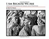 img - for I Am Because We Are: African Wisdom in Image and Proverb book / textbook / text book