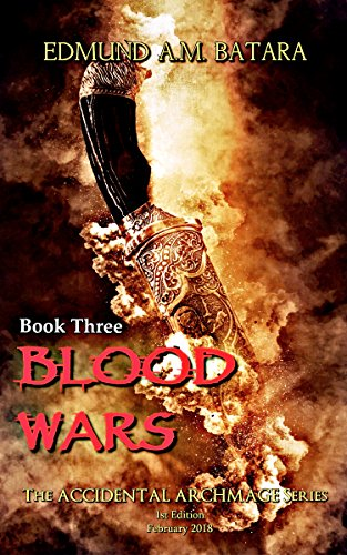 Book: The Accidental Archmage - Book Three - Blood Wars (The Accidental Archmage Series 3) by Edmund A. M. Batara
