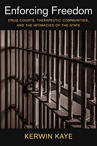Enforcing Freedom: Drug Courts, Therapeutic Communities, and