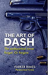 The Art of Dash: The undeparted never forget. Or forgive.
