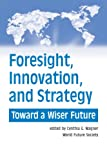 Foresight, Innovation, and Strategy : Toward a Wiser Future, Cynthia G. Wagner, 0930242602