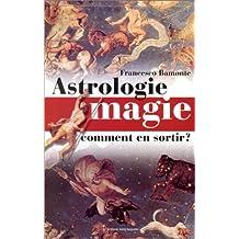ASTROLOGIE MAGIE ET SUPERSTITIONS : CT S'EN SORTIR
