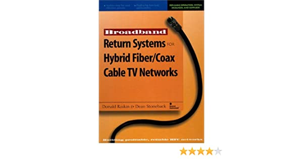 Broadband Return Systems for Hybrid Fiber/Coax Cable TV Networks: Donald Raskin, Dean Stoneback: 9780136365150: Amazon.com: Books