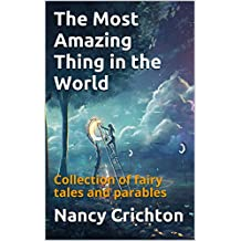 The Most Amazing Thing in the World: Collection of fairy tales and parables