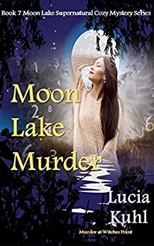 Moon Lake Murder: Murder at Witches Point (Moon Lake Supernatural Cozy Mystery Series Book 7) by [Kuhl, Lucia]