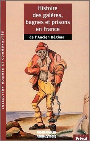 Amazon Fr Histoire Des Galeres Bagnes Et Prisons En France De L Ancien Regime Castan Nicole Zysberg Andre Livres