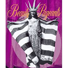 Beauty Pageants: Tiaras, Roses, and Runways (First Books - Performances and Entertainment)