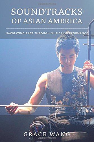 Soundtracks of Asian America: Navigating Race through Musical Performance