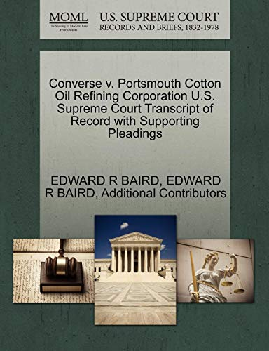 Converse v. Portsmouth Cotton Oil Refining Corporation U.S. Supreme Court Transcript of Record with Supporting - Oil Portsmouth