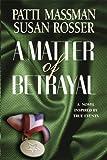 A Matter of Betrayal, Patti Massman and Susan Rosser, 1583487417