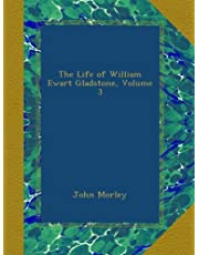 The Life of William Ewart Gladstone, Volume 3
