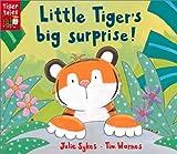 Little Tiger's Big Surprise!, Julie Sykes and Tim Warnes, 1589253523