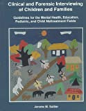 Clinical and Forensic Interviewing of Children and Families : Guidelines for the Mental Health, Education, Pediatric, and Child Maltreatment Fields, Jerome M. Sattler, 0961820942