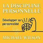 La discipline personnelle: Développer sa personnalité | Livre audio Auteur(s) : Michael Wilson Narrateur(s) : Maxime Metzger