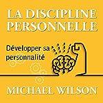 La discipline personnelle: Développer sa personnalité   Michael Wilson