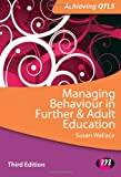 Managing Behaviour in Further and Adult Education, Wallace, Susan, 1446273962