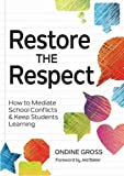 """Ondine Gross, """"Restore the Respect: How to Mediate School Conflicts and Keep Students Learning"""" (Brookes, 2016)"""