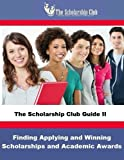 The Scholarship Club Guide II: Finding, Applying, and Winning Scholarships by Rondalynne McClintock M.Ed. (2015-07-19)
