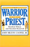 img - for The Warrior and the Priest: Woodrow Wilson and Theodore Roosevelt by John Milton Cooper Jr. (1985-10-15) book / textbook / text book