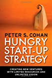 Hungry Start-Up Strategy, Peter S. Cohan, 160994528X
