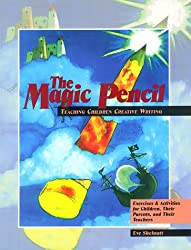 The Magic Pencil: Teaching Children Creative Writing : Exercises and Activities for Children, Their Parents, and Their Teachers