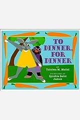 To Dinner, For Dinner Hardcover