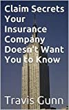img - for Claim Secrets Your Insurance Company Doesn't Want You to Know book / textbook / text book