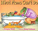 What Moms Can't Do, Douglas Wood, 1416901981