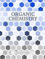 Organic Chemistry: Hexagonal Graph Paper Notebook, 160 pages, 1/4 inch hexagons (Hexagonal Graph Paper Notebooks) (Volume 5)