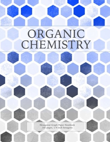 Organic Chemistry: Hexagonal Graph Paper Notebook, 160 Pages, 1/4