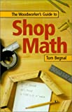 Woodworker's Guide to Shop Math, Tom Begnal, 1558706216