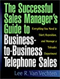 The Successful Sales Manager's Guide to Business-to-Business Telephone Sales, Lee R. Van Vechten, 1881081095