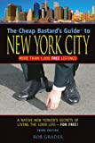 The Cheap Bastard's Guide to New York City: A Native New Yorker's Secrets for Living the Good Life--for Free! (Cheap Bastard's Guides)