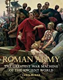 The Roman Army: The Greatest War Machine of the