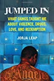 Jumped In: What Gangs Taught Me about Violence, Drugs, Love, and Redemption, Jorja Leap, 0807044563