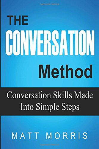 The Conversation Method: Conversation Skills Made Into Simple Steps (Conversation, Small Talk, Storytelling) (Volume 2) ebook
