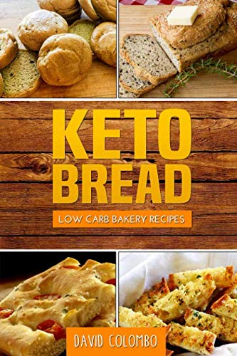Keto Bread: Low Carb Bakery Recipes by David Colombo
